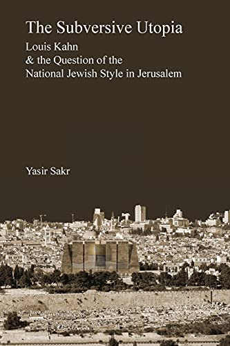 9781933455143: The Subversive Utopia: Louis Kahn and the Question of the National Jewish Style in Jerusalem