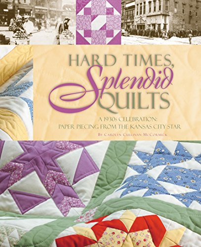 9781933466132: Hard Times, Splendid Quilts: A 1930s Celebration of Paper Piecing From The Kansas City Star