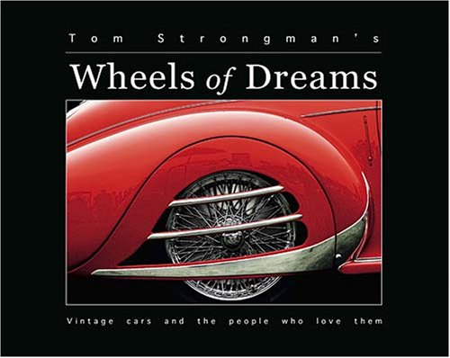 9781933466248: Tom Strongman's Wheels of Dreams: Vintage Cars and the People Who Love Them