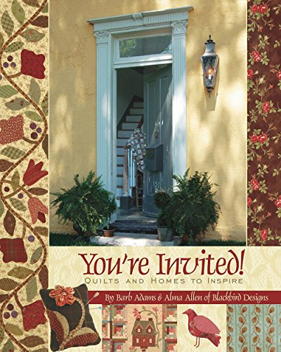 You're Invited: Quilts and Homes to Inspire: Adams, Barb; Allen,