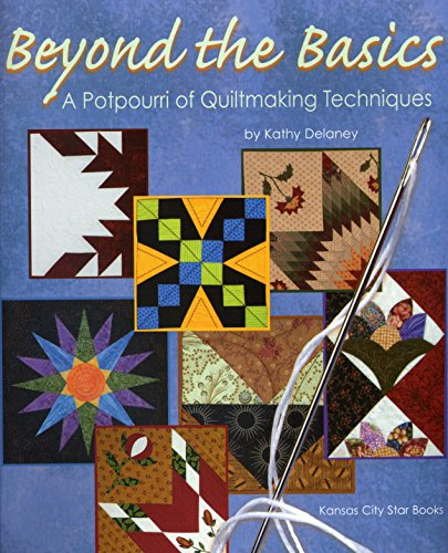 Beyond the Basics: A Potpourri of Quiltmaking: Delaney, Kathy