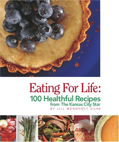 9781933466477: Eating for Life: 100 Healthful Recipes from The Kansas City Star