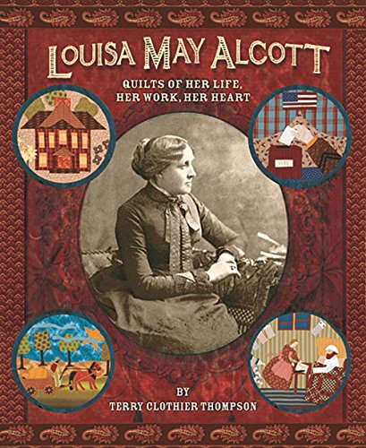 9781933466538: Louisa May Alcott: Quilts of Her Life, He Work, Her Heart