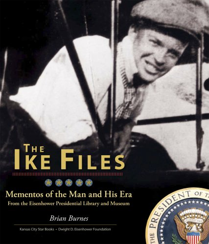 9781933466606: The Ike Files: Mementos of the Man and His Era From the Eisenhower Presidential Library and Museum