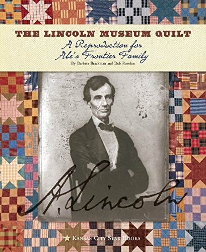 The Lincoln Museum Quilt: A Reproduction for Abe's Frontier Family: Barbara Brackman and Deb ...