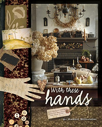 9781933466675: With These Hands: 19th Century Inspired Primitive Projects for Your Home
