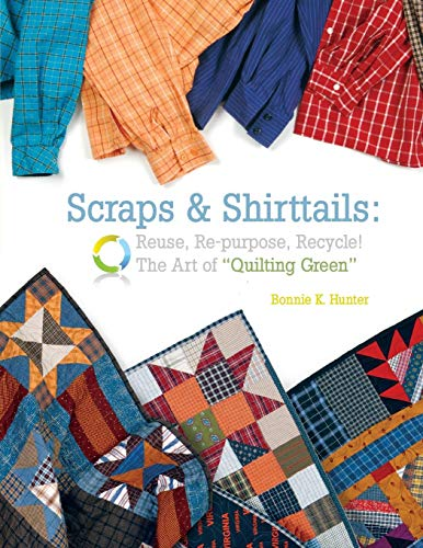 9781933466828: Scraps & Shirttails: Reuse, Repupose, Recycle! The Art of Quilting Green