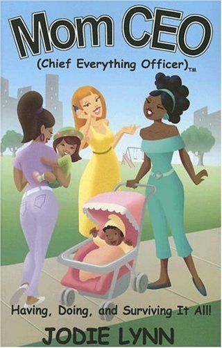 9781933476704: Mom CEO (Chief Everything Officer)TM - Having, Doing, and Surviving It All!