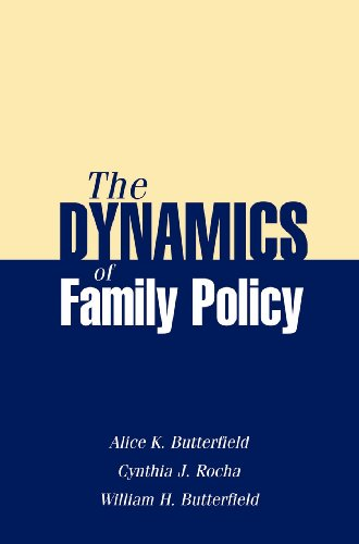 The Dynamics of Family Policy: Alice K. Johnson Butterfield; Cynthia J. Rocha; William H. ...
