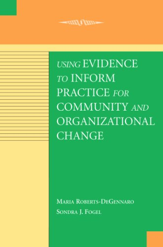 Using Evidence to Inform Practice for Community and Organizational Change: Maria Roberts-DeGennaro;...