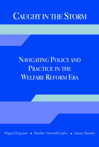 Caught in the Storm. Navigating Policy and Practice in the Welfare Reform Era