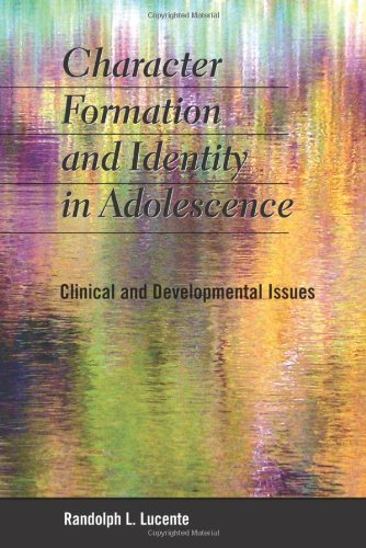 Character Formation and Identity in Adolescence: Clinical and Developmental Issues: Randolph L. ...