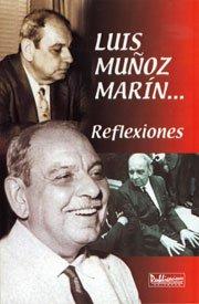 Luis Muñoz Marín: reflexiones: Carlos Gallis�, Juan Mari Br�s, Noel Col�n Mart�nez, ...
