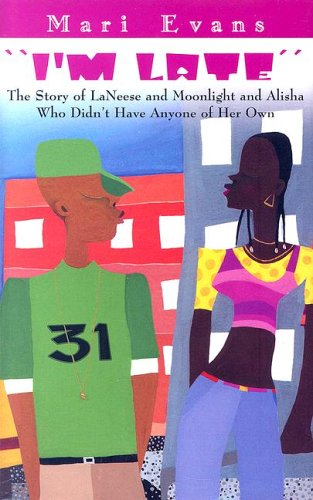 I'm Late: The Story of Laneese and Moonlight and Alisha Who Didn't Have Anyone of Her Own (9781933491004) by Mari Evans
