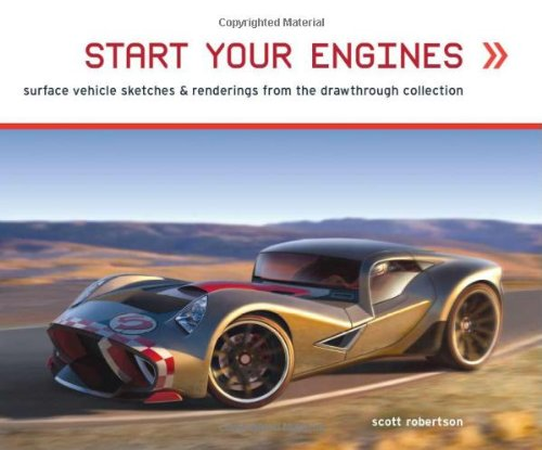 9781933492131: Start Your Engines: Surface Vehicle Sketches & Renderings by Scott Robertson TP: Ground Vehicles Sketches and Renderings from the Drawthrough Collection (Air Vehicle Sketches)