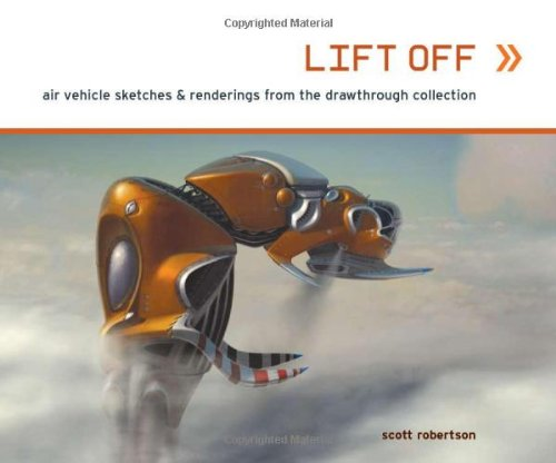 9781933492155: Lift Off: Air Vehicle Sketches & Renderings by Scott Robertson TP: Air Vehicle Sketches and Renderings from the Drawthrough Collection
