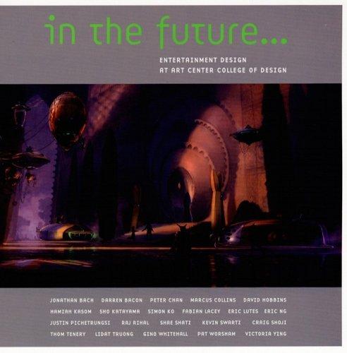 9781933492179: In the Future: Entertainment Design at Art Center College of Design
