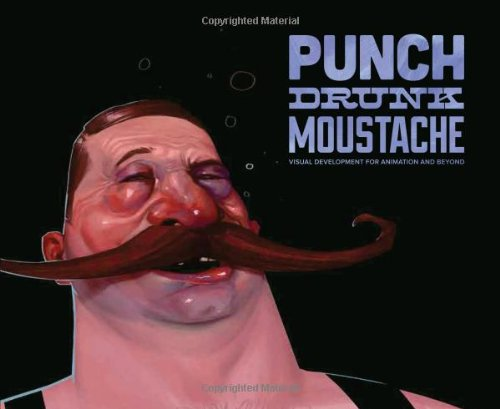 9781933492803: Punch Drunk Moustache: Visual Development for Animation and Beyond