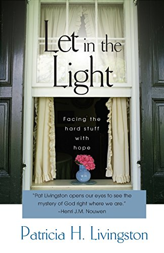 Let in the Light: Facing the Hard: Livingston, Patricia H.