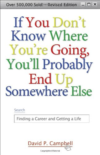 9781933495064: If You Don't Know Where You're Going, You'll Probably End Up Somewhere Else: Finding a Career and Getting a Life
