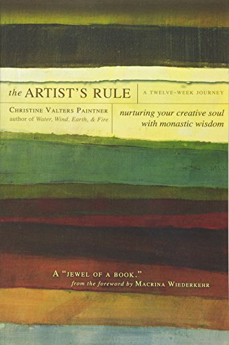 The Artist's Rule: Nurturing Your Creative Soul with Monastic Wisdom: Paintner, Christine ...