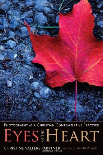 9781933495545: Eyes of the Heart: Photography as a Christian Contemplative Practice