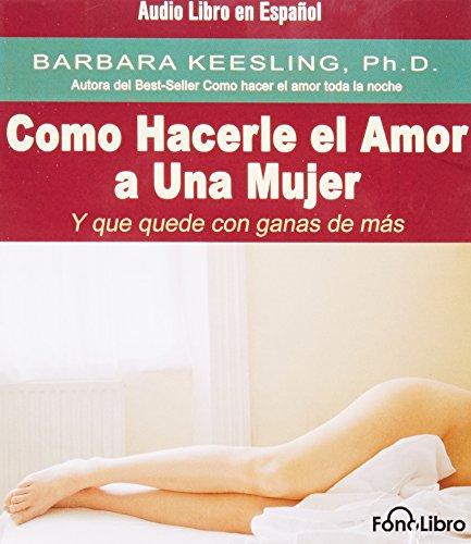 9781933499130: Como Hacerle El Amor a Una Mujer Y Que Quede Con Ganas De Mas (Spanish Edition)