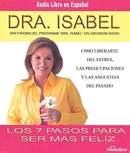 9781933499215: Los 7 Pasos Para Ser Mas Feliz: Como Liberarte Del Estres, Las Preocupaciones Y Las Angustias Del Pasado (Spanish Edition)