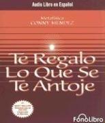 9781933499307: Te Regalo Lo Que Se Te Antoje (Spanish Edition)