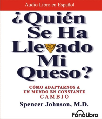 9781933499796: ¿Quien se ha llevado mi queso?/ Who Moved my Cheese?: Como adaptarnos a un mundo en constante cambio (Spanish Edition)