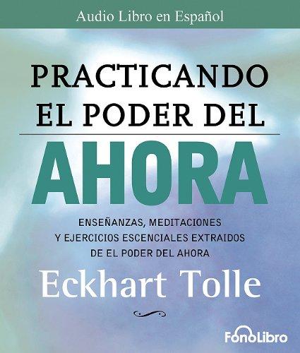 9781933499888: Practicando El Poder del Ahora / Practicing the Power of Now: Las Ensenanzas Escenciales, Las Meditaciones, y Los Ejercicios del Poder del Ahora. (Spanish Edition)