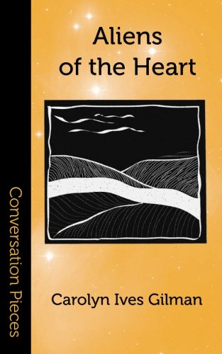 Aliens of the Heart Short Fiction: Gilman, Carolyn Ives