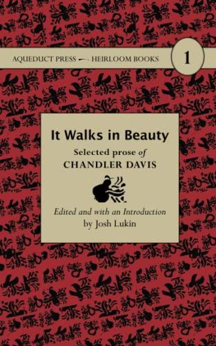 It Walks in Beauty: Selected Prose of Chandler Davis (Heirloom Books): Chandler Davis
