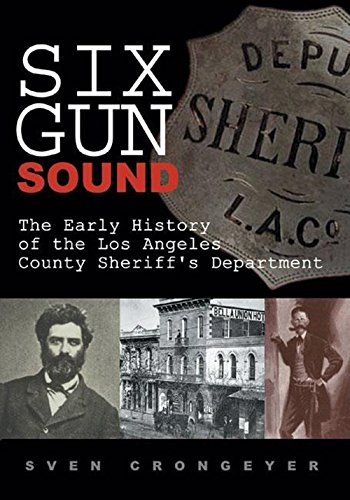 9781933502007: Six Gun Sound: The Early History of the Los Angeles County Sheriff's Department