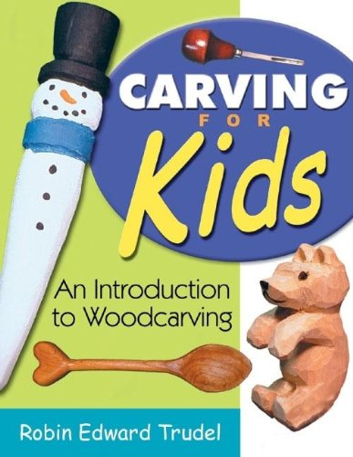 Carving for Kids: An Introduction to Woodcarving: Trudel, Robin Edward