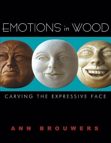 Emotions in Wood: Carving the Expressive Face: Brouwers, Ann