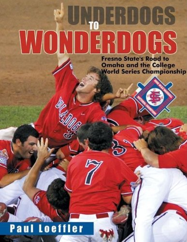 Underdogs to Wonderdogs: Fresno State's Road to Omaha and the College World Series ...