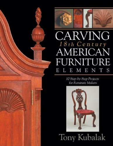 9781933502328: Carving 18th Century American Furniture Elements: 10 Step-By-Step Projects for Furniture Makers