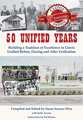 50 Unified Years: Building a Tradition of Excellence in Clovis Unified Before, During and After U...