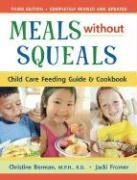 Meals Without Squeals: Child Care Feeding Guide & Cookbook: Berman MPH  RD, Christine; Fromer, ...