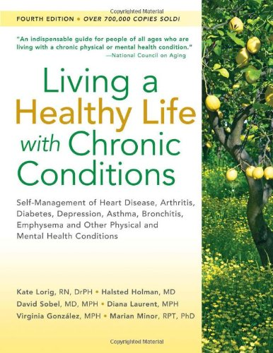 9781933503363: Living a Healthy Life with Chronic Conditions: Self-Management of Heart Disease, Arthritis, Diabetes, Depression, Asthma, Bronchitis, Emphysema and Other Physical and Mental Health Conditions