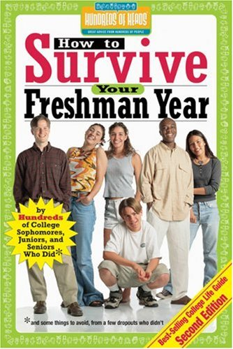 9781933512044: How to Survive Your Freshman Year: By Hundreds of College Sophomores, Juniors, and Seniors Who Did (Hundreds of Heads Survival Guides)