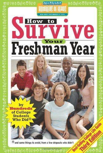 9781933512143: How to Survive Your Freshman Year: By Hundreds of College Sophomores, Juniors, and Seniors Who Did (Hundreds of Heads Survival Guides)