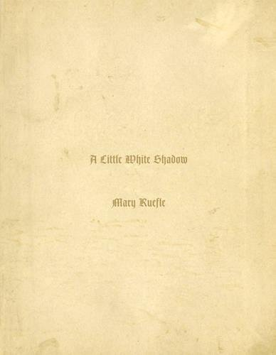 A Little White Shadow: Ruefle, Mary