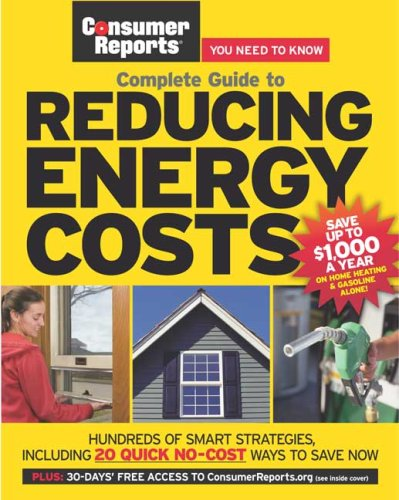 9781933524047: Complete Guide to Reducing Energy Costs (Consumer Reports Complete Guide To...)