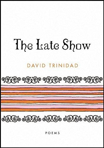 The Late Show: Poems: David Trinidad
