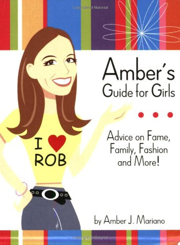 9781933538037: Amber's Guide For Girls: Advice on Fame, Family, Fashion and More!