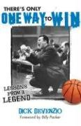 9781933538525: There's Only One Way to Win: Lessons from a Legend: Modern Success Principles From An Old-School Coach