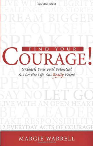 9781933538709: Find Your Courage!: Unleash Your Full Potential and Live the Life You Really Want