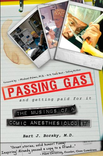 Passing Gas and Getting Paid for It: the Musings of a Comic Anesthesiologist: Borsky, Bart J.